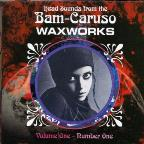 Head Sounds from the Bam Caruso Waxworks, Vol. 1
