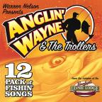 Anglin' Wayne & The Trollers 12 Pack of Fishing Songs