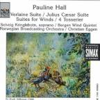 Pauline Hall: Verlaine Suite; Julius Caesar Suite; Suites for Winds; 4 Tosserier