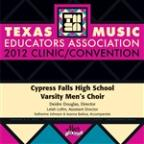2012 Texas Music Educators Association (Tmea): Cypress Falls High School Varsity Men's Choir