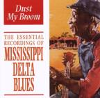 Essential Recording Of Mississippi Delta Blues: Dust My Broom