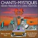 Chants Mystique: Hidden Treasures Of A Living Tradition
