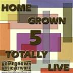 Home Grown 5-Totally Live
