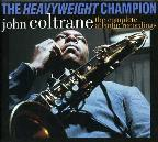 Heavyweight Champion: The Complete Atlantic Recordings Of John Coltrane.