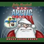 Man From Arctic Circle & Other Holly Jolly Folly