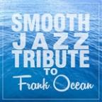 Smooth Jazz Tribute To Frank Ocean