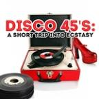 Disco 45's: A Short Trip Into Ecstasy