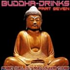 Buddha Drinks Part Seven