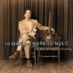 Man Who Married Music: The Best of Stephen Fearing