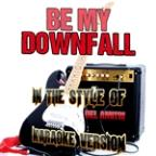 Be My Downfall (In The Style Of Del Amitri) [karaoke Version] - Single