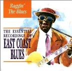 Raggin' The Blues: The Essential Recordings Of East Coast Blues