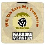 Will You Love Me Tomorrow (In The Style Of The Shirelles) [karaoke Version] - Single