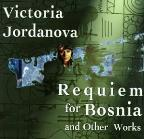 Victoria Jordanova: Requiem For Bosnia And Other Works