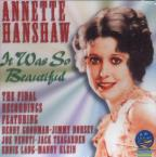 It Was So Beautiful: Annette Hanshaw's Last Recordings.