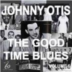 Johnny Otis and the Good Time Blues Volume 6