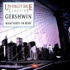 Unforgettable Classics - Gershwin: Rhapsody In Blue, Etc