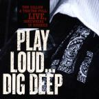 Play Loud Dig Deep