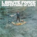 I, Brute Force: Confections of Love
