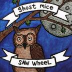 Ghost Mice/Saw Wheel