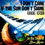 I Don't Care If The Sun Don't Shine (In The Style Of Dean Martin) [karaoke Version] - Single