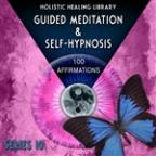Guided Meditation And Self-Hypnosis (100 Affirmations) [series 10]
