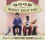 Good for What Ails You: Music of the Medicine Shows, 1926 - 1937