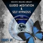 Guided Meditation And Self-Hypnosis (100 Affirmations) [series 17]