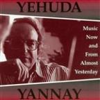 Yehuda Yannay: Music from Now and Almost Yesterday