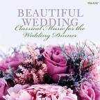 Beautiful Wedding: Classical Music for the Wedding Dinner