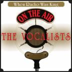 When Radio Was King: The Vocalists