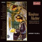 Wondrous Machine!: Organ Works by Arthur Wills