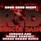 Good Good Night (Chuckie And Horny Sanchez Smash Krank Remix)