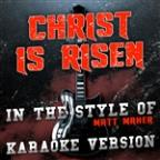 Christ Is Risen (In The Style Of Matt Maher) [karaoke Version] - Single