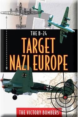 B24 - Target Nazi Europe: The Victory Bombers DVD Cover Art