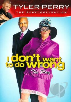 Tyler Perry's I Don't Want to Do Wrong DVD Cover Art