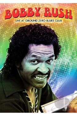 Bobby Rush - Live at Ground Zero Blues Club DVD Cover Art