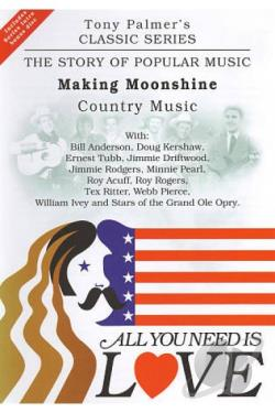 All You Need Is Love: The Story of Popular Music: Making Moonshine (Country Music) DVD Cover Art