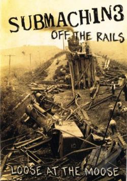 Submachine - Off the Rails: Live at the Moose DVD Cover Art