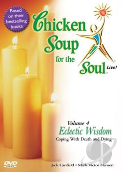 Chicken Soup for the Soul Live - Vol. 4: Eclectic Wisdom Coping with Death and Dying DVD Cover Art