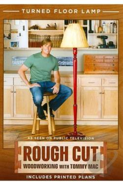 Rough Cut - Woodworking with Tommy Mac: Turned Floor Lamp DVD Cover Art