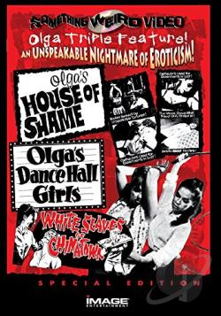 Olga's House of Shame/Olga's Dance Hall Girls/White Slaves of Chinatown - Triple Feature DVD Cover Art