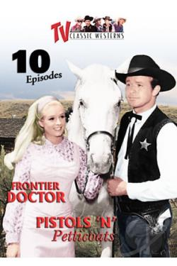 TV Classic Westerns - Vol.6: Frontier Doctor / Pistols 'n Petticoats - 10 Episodes DVD Cover Art