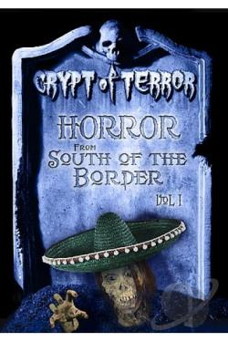 Crypt of Terror - Horror from South of the Border Vol. 1 DVD Cover Art
