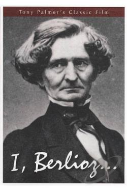 Tony Palmer's Film About Hector Berlioz: I, Berlioz DVD Cover Art