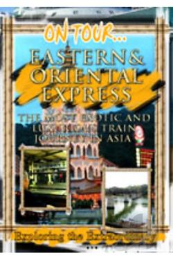 On Tour - Eastern & Oriental Express The Most Exotic And Luxurious Train Journey In Asia DVD Cover Art