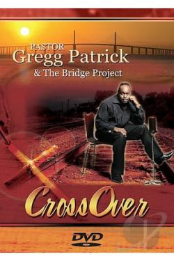 Pastor Gregg Patrick & The Project - Cross Over DVD Cover Art