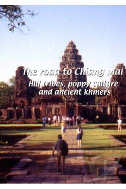 Road To Chiang Mai: Hill Tribes, Poppy Culture And Ancient Khmers DVD Cover Art