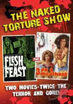 Naked Torture Show: Flesh Feast/3 on a Meathook DVD Cover Art