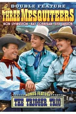 Three Mesquiteers: Trigger Trio (1937) / The Three Mesquiteers DVD Cover Art