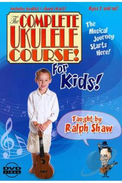 Ralph Shaw - The Complete Ukulele Course! For Kids! DVD Cover Art